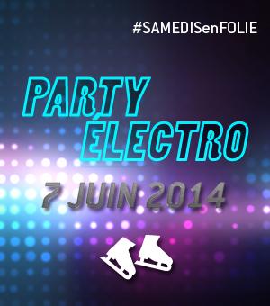 Samedis en folie à la patinoire Atrium Le 1000 - Le samedi 7 juin, c'est le Party électro!